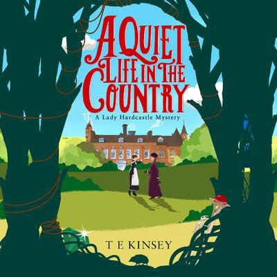 A Quiet Life In The Country: A Lady Hardcastle Mystery Audiobook, by T. E. Kinsey