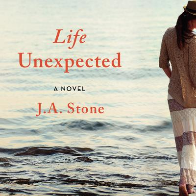Life Unexpected: A Novel Audiobook, by J. A. Stone