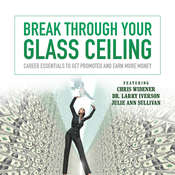 Break through Your Glass Ceiling: Career Essentials to Get Promoted and Earn More Money, by Made for Success