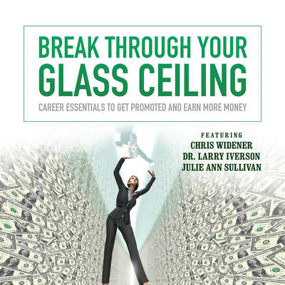 Break through Your Glass Ceiling: Career Essentials to Get Promoted and Earn More Money Audiobook, by Made for Success