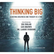 Thinking Big: Achieving Greatness One Thought at a Time Audiobook, by various authors, Zig Ziglar, Les Brown, Larry Iverson, Laura Stack, Bob Proctor, Marcia Wieder, Chris Widener, Sheila Murray Bethel, Mark Sanborn, others