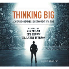 Thinking Big: Achieving Greatness One Thought at a Time Audiobook, by Bob Proctor, Chris Widener, Larry Iverson, Laura Stack, Les Brown, Marcia Wieder, Mark Sanborn, others, Sheila Murray Bethel, various authors, Zig Ziglar