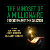 The Mindset of a Millionaire : Success Magnetism Collection Audiobook, by Bob Proctor, Chris Widener, Larry Iverson, Debbie Allen, Sherrin Ross Ingram, Pamela Jett, Loral Langemeier, Mark Victor Hansen, Charley Tremendous Jones, James Malinchak