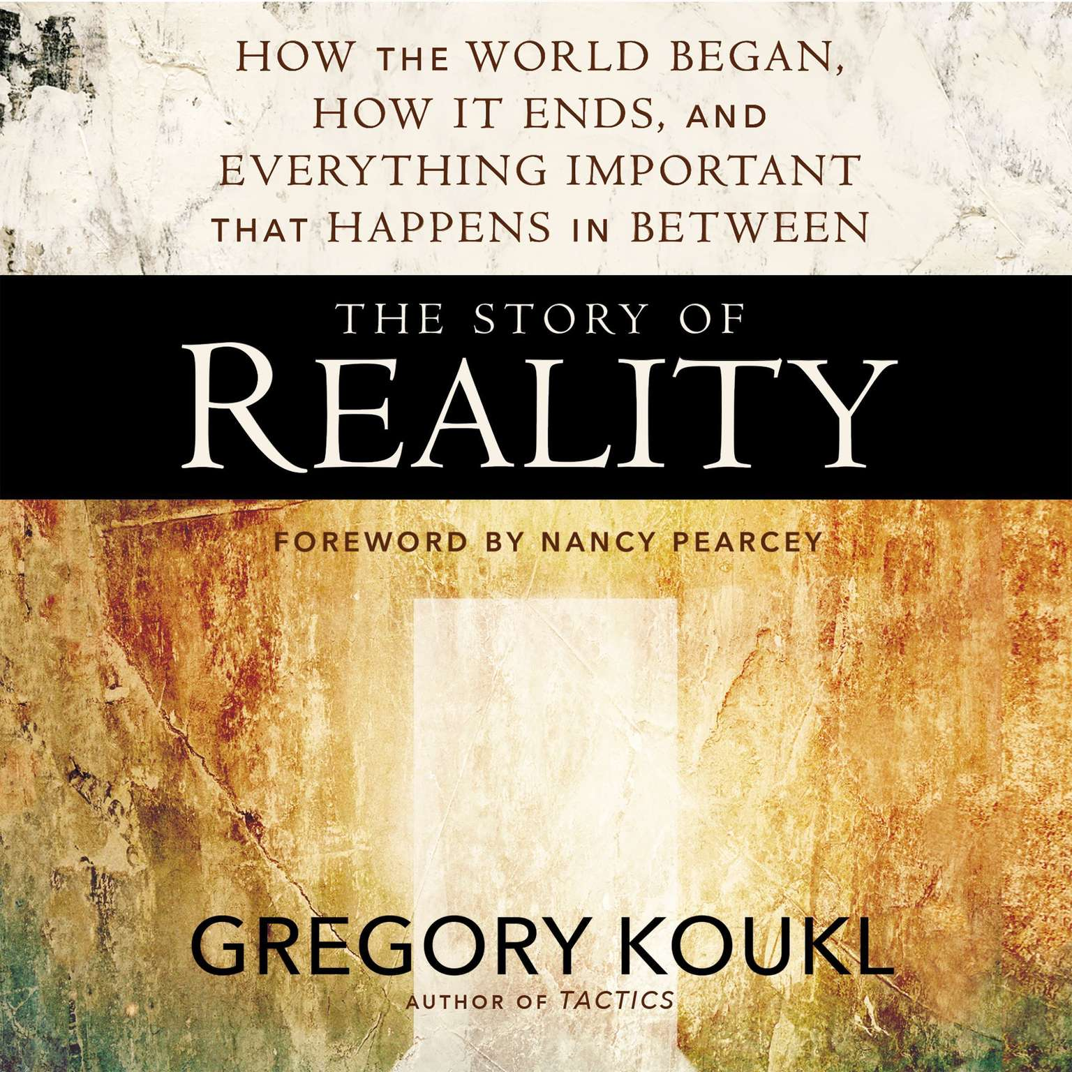 The Story of Reality: How the World Began, How It Ends, and Everything Important that Happens in Between Audiobook, by Gregory Koukl