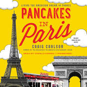 Pancakes in Paris: Living the American Dream in France Audiobook, by Craig  Carlson