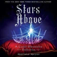 Stars Above: A Lunar Chronicles Collection: A Lunar Chronicles Collection Audiobook, by Marissa Meyer