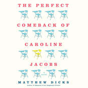 The Perfect Comeback of Caroline Jacobs: A Novel Audiobook, by Matthew Dicks