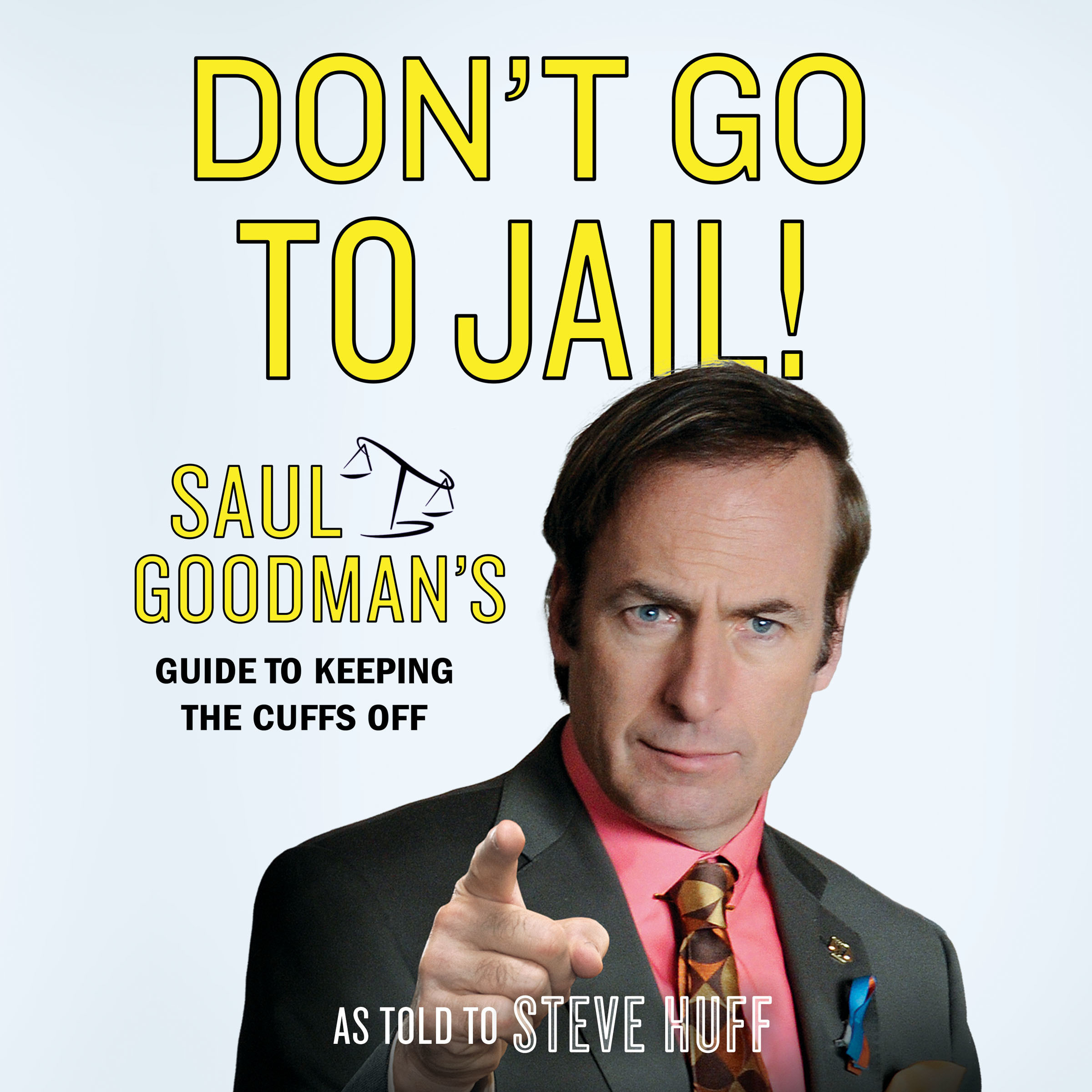 Printable Don't Go to Jail!: Saul Goodman's Guide to Keeping the Cuffs Off Audiobook Cover Art