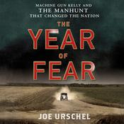 The Year of Fear: Machine Gun Kelly and the Manhunt That Changed the Nation Audiobook, by Joe Urschel