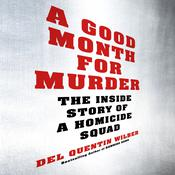 A Good Month for Murder: The Inside Story of a Homicide Squad Audiobook, by Del Quentin Wilber