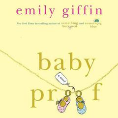 Baby Proof: A Novel Audiobook, by Emily Giffin