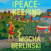 Peacekeeping: A Novel Audiobook, by Mischa Berlinski
