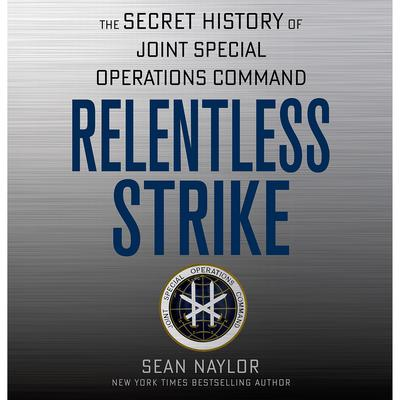 Relentless Strike: The Secret History of Joint Special Operations Command Audiobook, by Sean Naylor