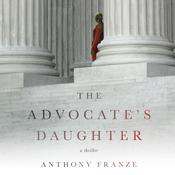 The Advocates Daughter: A Thriller Audiobook, by Anthony Franze