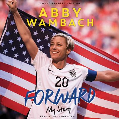 Forward: My Story Young Readers Edition: My Story Audiobook, by Abby Wambach