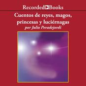 Cuentos de reyes, magos, princesas y luciernagas Audiobook, by Julio Peradejordi