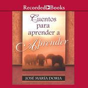 Cuentos para aprender a aprend Audiobook, by Jose Maria Doria