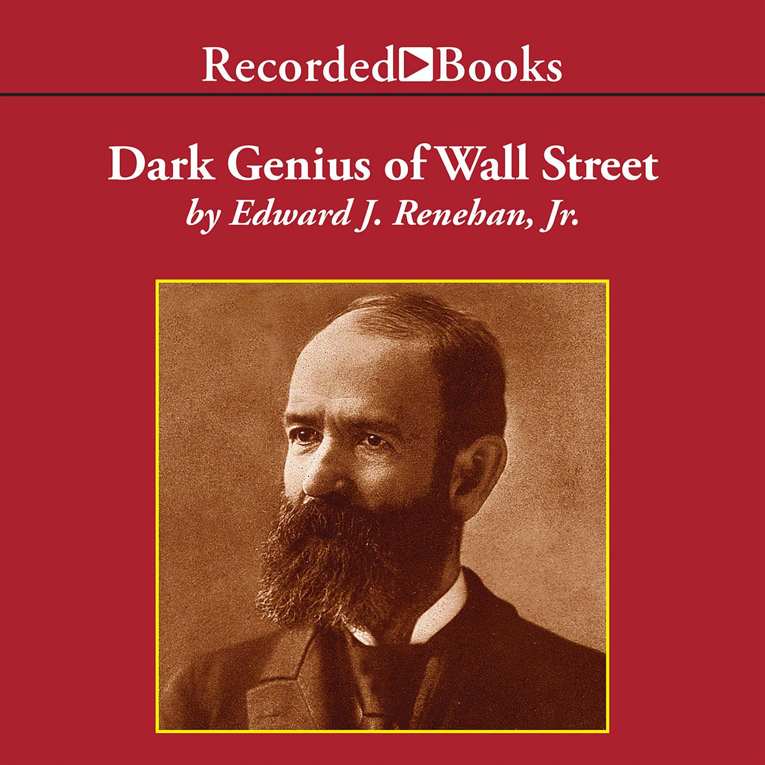 Printable Dark Genius of Wall Street: The Misunderstood Life of Jay Gould, King of the Robber Barons Audiobook Cover Art