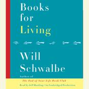 Books for Living: Some Thoughts on Reading, Reflecting, and Embracing Life Audiobook, by Will Schwalbe