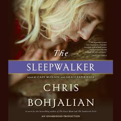The Sleepwalker: A Novel Audiobook, by Chris Bohjalian