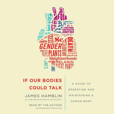 If Our Bodies Could Talk: A Guide to Operating and Maintaining a Human Body Audiobook, by James Hamblin
