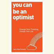 You Can be an Optimist: Change Your Thinking, Change Your Life, by Lucy MacDonald