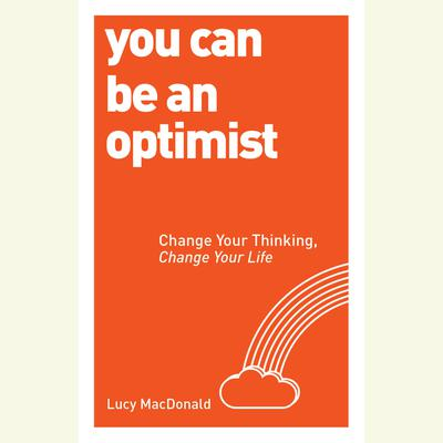 You Can be an Optimist: Change Your Thinking, Change Your Life Audiobook, by Lucy MacDonald