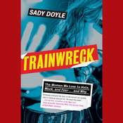 Trainwreck: The Women We Love to Hate, Mock, and Fear, and Why Audiobook, by Sady Doyle