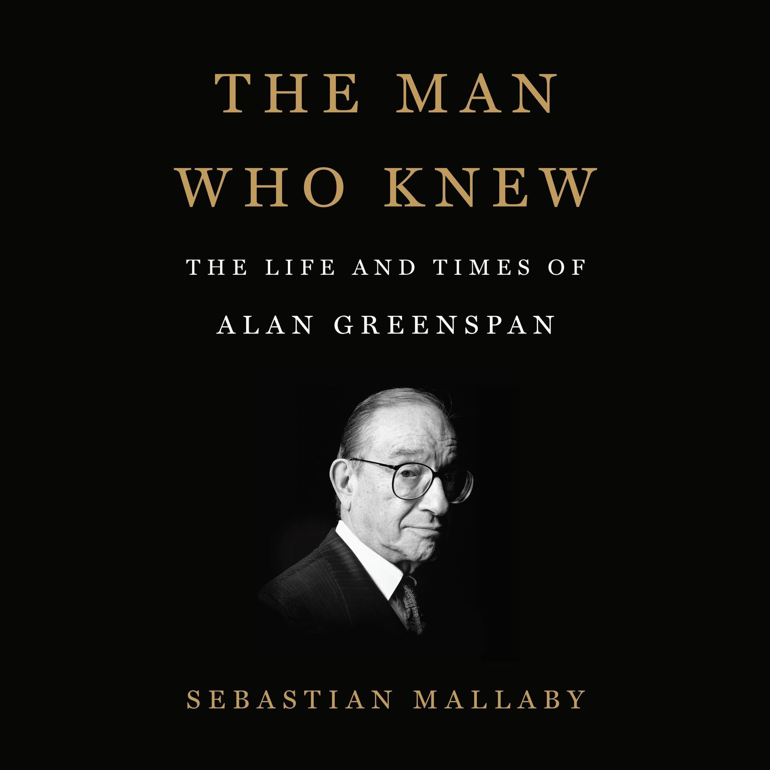 Printable The Man Who Knew: The Life and Times of Alan Greenspan Audiobook Cover Art