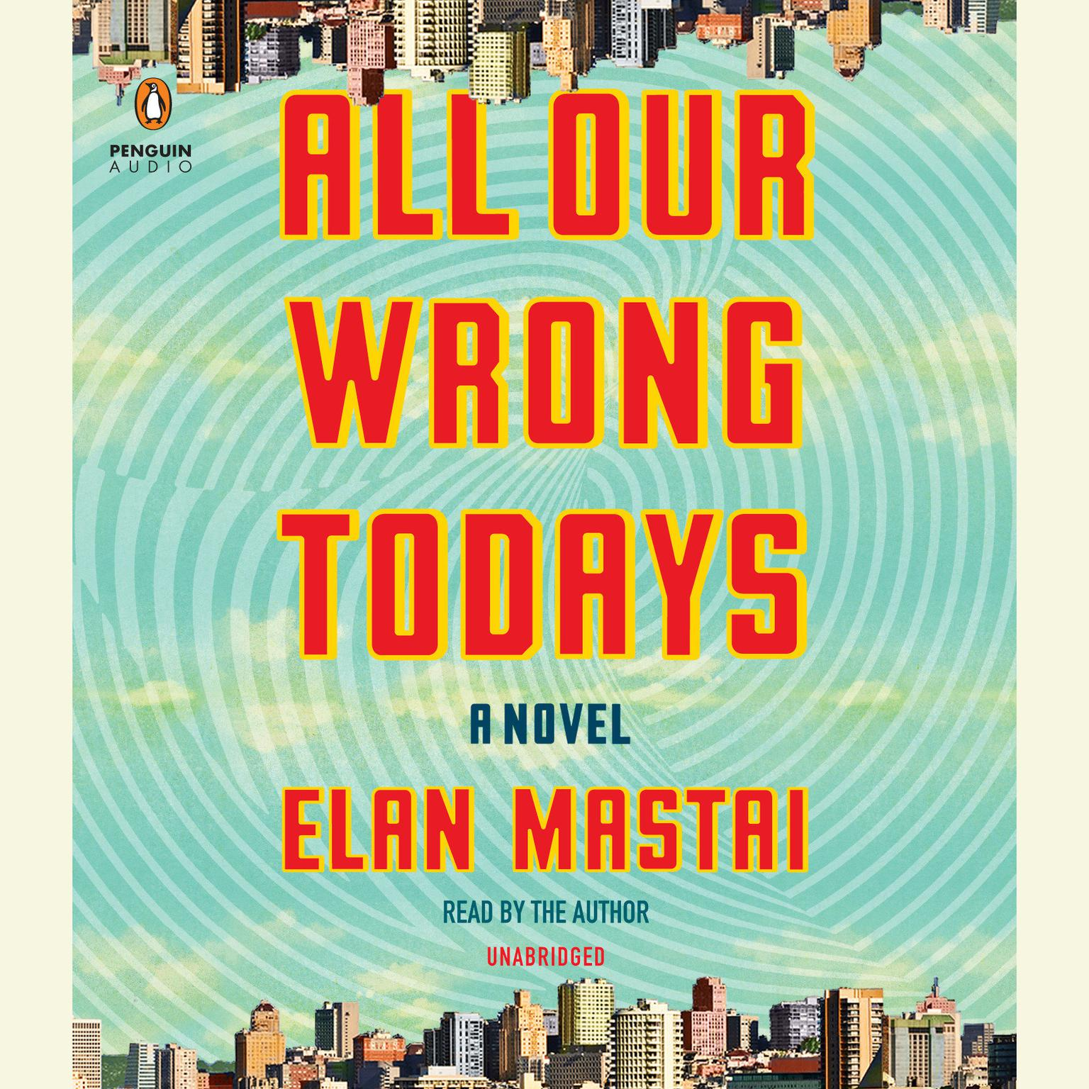 Printable All Our Wrong Todays: A Novel Audiobook Cover Art