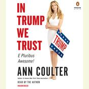 In Trump We Trust: E Pluribus Awesome! (that was the easy part) and is Fighting for US Audiobook, by Ann Coulter