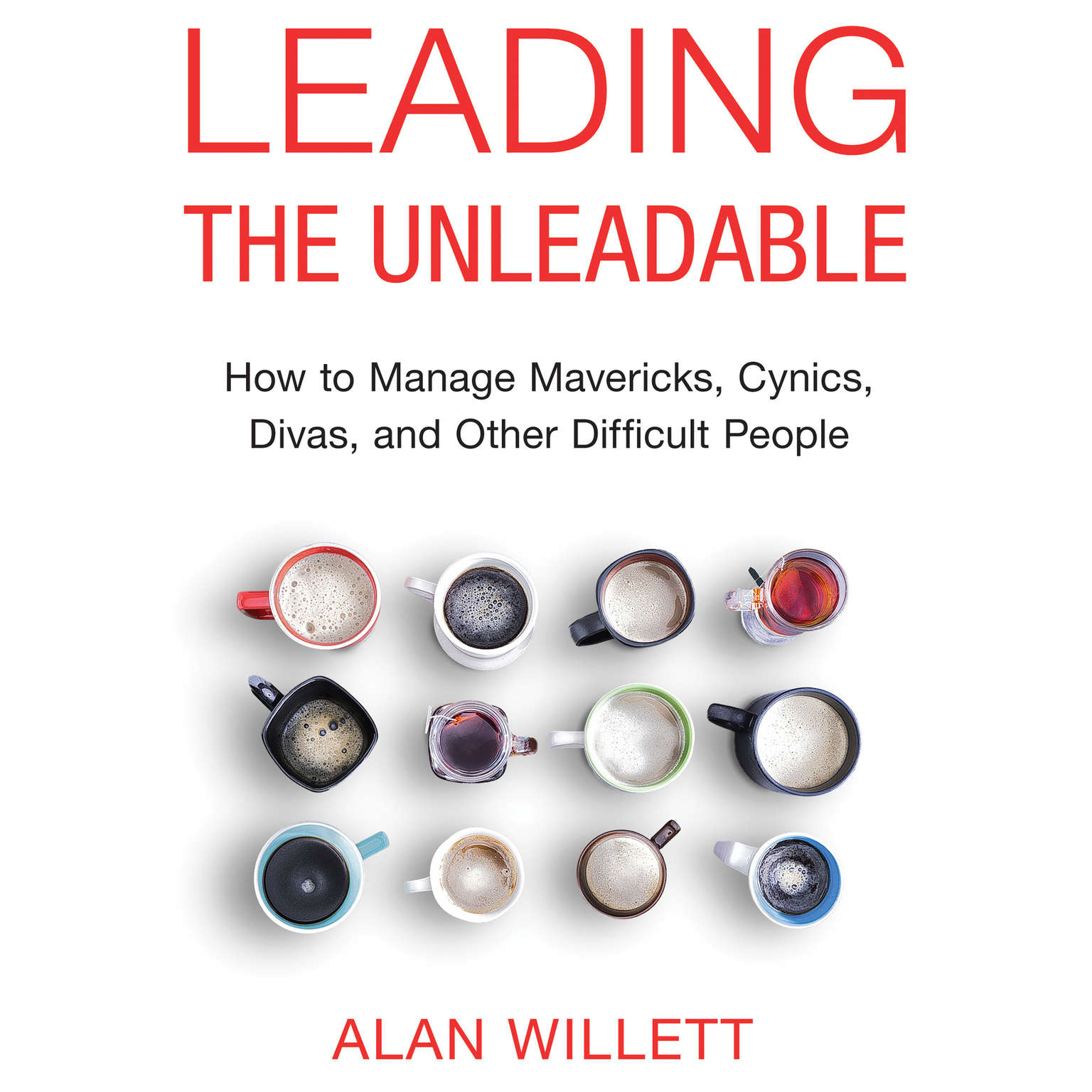 Printable Leading the Unleadable: How to Manage Mavericks, Cynics, Divas, and Other Difficult People Audiobook Cover Art