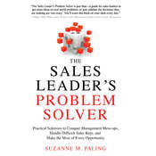 The Sales Leaders Problem Solver: Practical Solutions to Conquer Management Mess-ups, Handle Difficult Sales Reps, and Make the Most of Every Opportunity, by Suzanne Paling