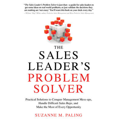 The Sales Leaders Problem Solver: Practical Solutions to Conquer Management Mess-ups, Handle Difficult Sales Reps, and Make the Most of Every Opportunity Audiobook, by Suzanne Paling