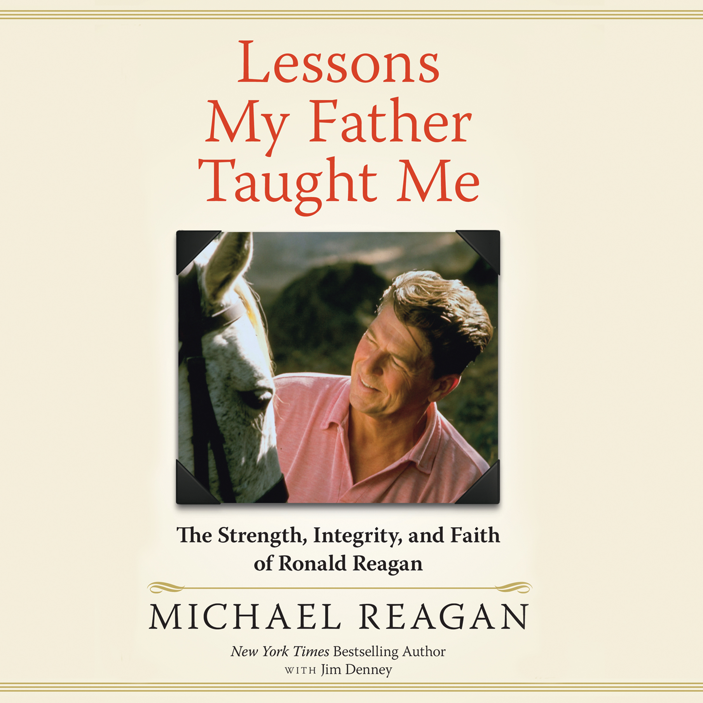 Printable Lessons My Father Taught Me: The Strength, Integrity, and Faith of Ronald Reagan Audiobook Cover Art