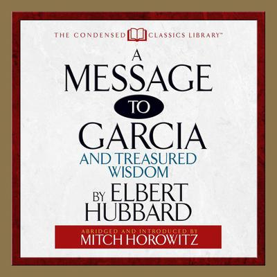 A Message to Garcia: And Treasured Wisdom Audiobook, by Elbert Hubbard