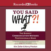 You Said What?!: The Biggest Communication Mistakes Professionals Make, by Kim Zoller