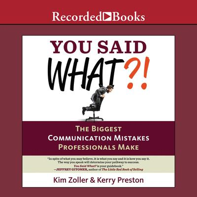 You Said What?!: The Biggest Communication Mistakes Professionals Make (A Confident Communicators Guide) Audiobook, by Kim Zoller