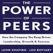 The Power of Peers: How the Company You Keep Drives Leadership, Growth, and Success Audiobook, by Leon Shapiro, Leo Bottary