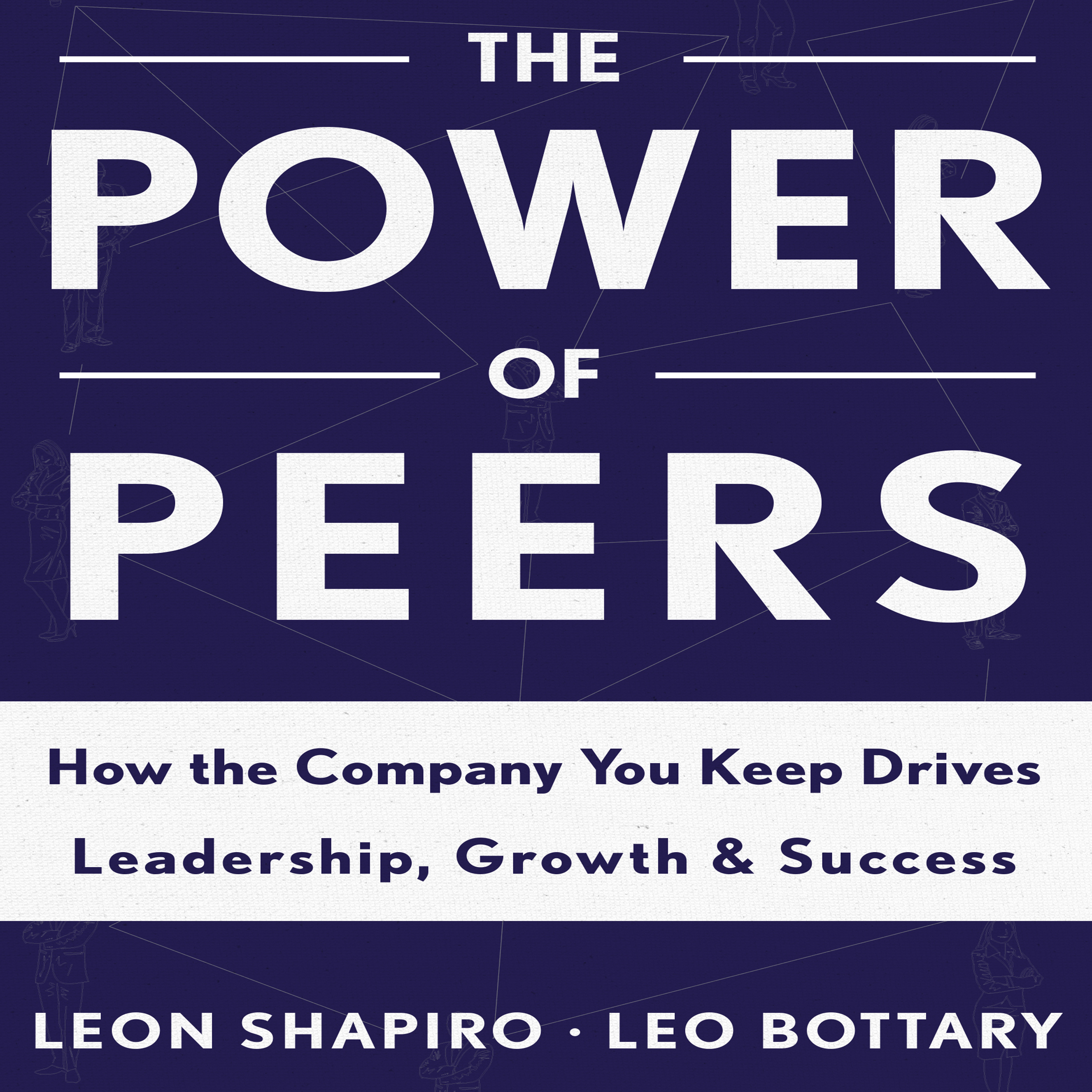 Printable The Power of Peers: How the Company You Keep Drives Leadership, Growth, and Success Audiobook Cover Art