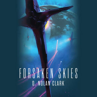 Forsaken Skies Audiobook, by D. Nolan Clark
