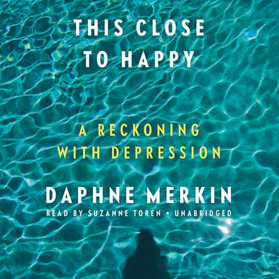 This Close to Happy: A Reckoning with Depression Audiobook, by Daphne Merkin