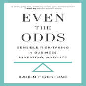 Even the Odds: Sensible Risk-Taking in Business, Investing, and Life Audiobook, by Karen Firestone