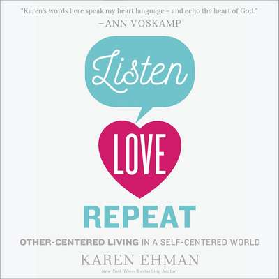 Listen, Love, Repeat: Other-Centered Living in a Self-Centered World Audiobook, by Karen Ehman