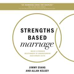 Strengths Based Marriage: Build a Stronger Relationship by Understanding Each Other's Gifts Audiobook, by Allan Kelsey, Jimmy Evans