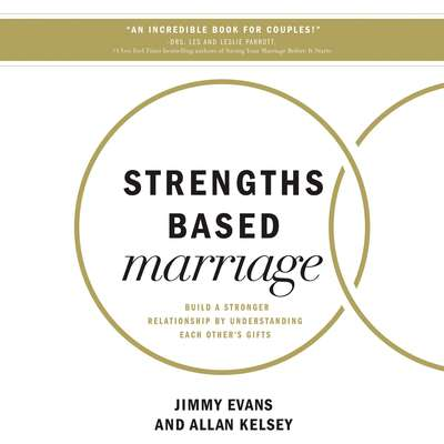 Strengths Based Marriage: Build a Stronger Relationship by Understanding Each Other's Gifts Audiobook, by