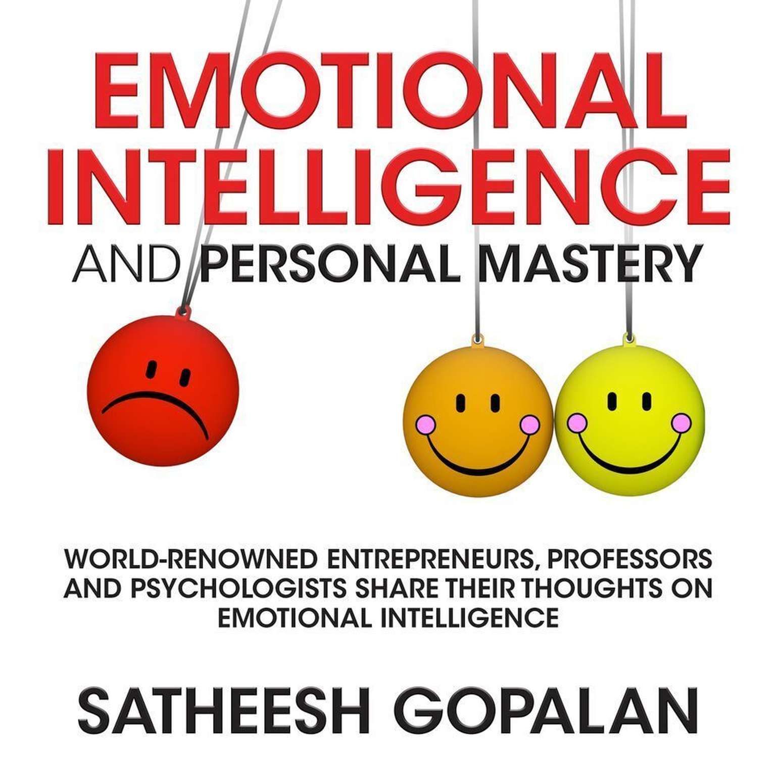 Printable Emotional Intelligence and Personal Mastery: World-Renowned Entrepreneurs, Professors and Psychologists Share Their Thoughts on Emotional Intelligence Audiobook Cover Art