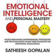 Emotional Intelligence and Personal Mastery: World-Renowned Entrepreneurs, Professors and Psychologists Share Their Thoughts on Emotional Intelligence Audiobook, by Satheesh Gopalan