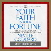 Your Faith is Your Fortune: The Classic Guide to Harnessing Your Power Within, by Neville Goddard