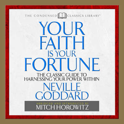 Your Faith is Your Fortune: The Classic Guide to Harnessing Your Power Within Audiobook, by Neville Goddard